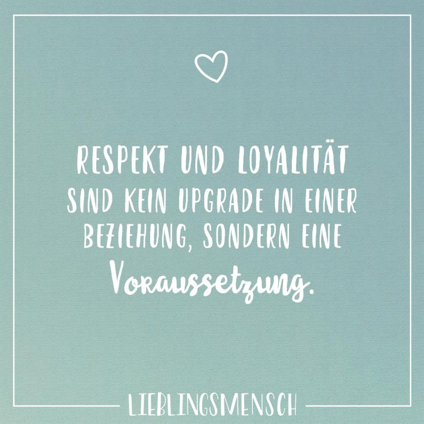Respekt Und Loyalität Sind Kein Upgrade In Eine Beziehung