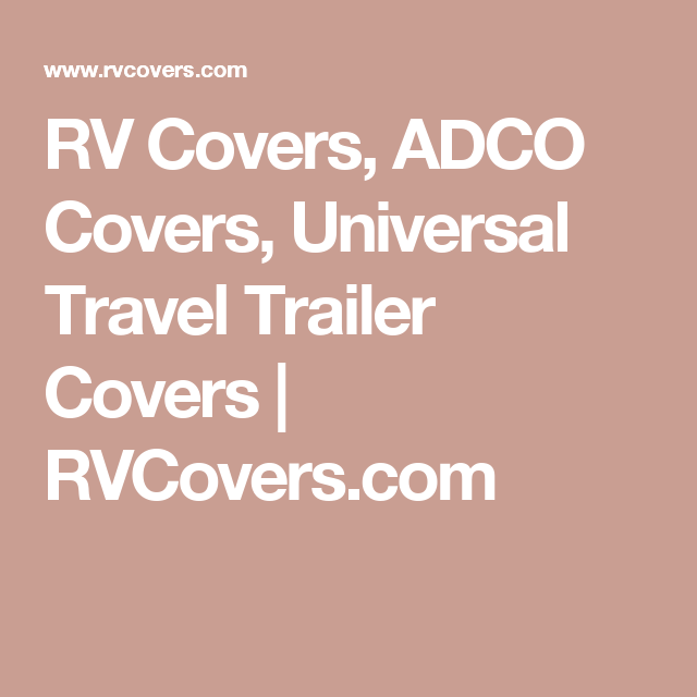 RV Covers, ADCO Covers, Universal Travel Trailer Covers | RVCovers.com