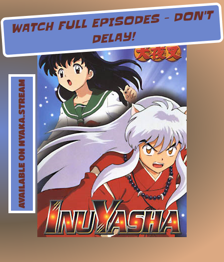 Watch Inuyasha Anime Online With No Irritating Ads At All Streaming Dubs And Subs For