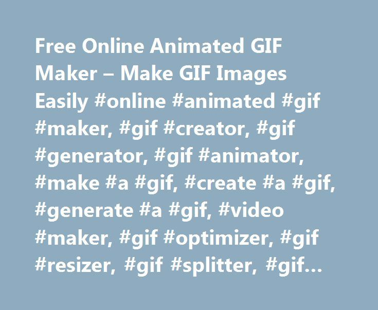 Free online animated gif maker make gif images easily online free online animated gif maker make gif images easily online animated gif negle Image collections