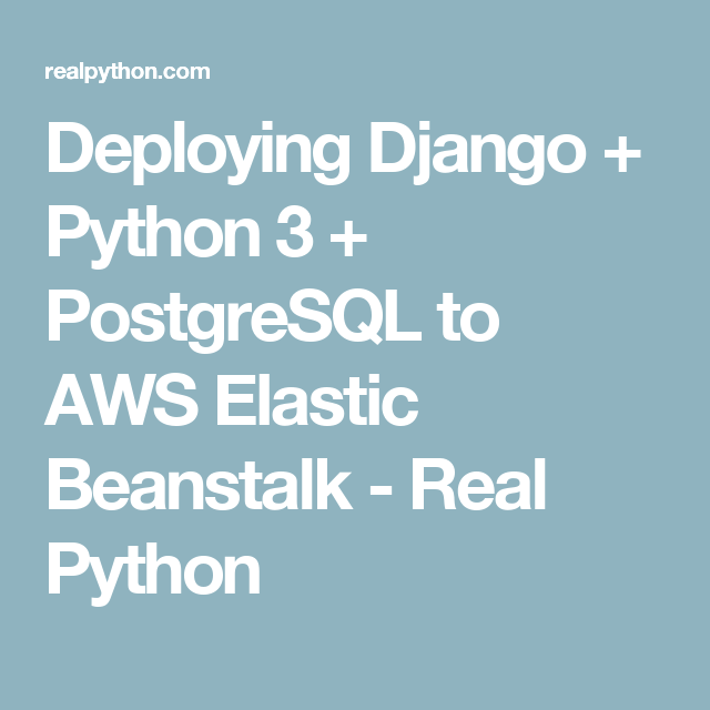 Deploying Django + Python 3 + PostgreSQL to AWS Elastic