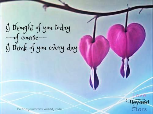I Thought Of You Today Of Course I Think Of You Everyday I Wished You Could Hold Me Again Not Just I Thought Of You Today Make Me Happy Quotes Miss You Mom
