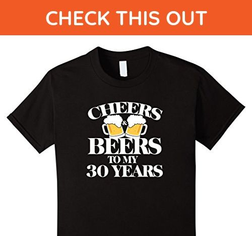 6b9bd1311 Kids Cheers and Beers To My 30 Years - 30th Birthday T-shirt 6 Black - Birthday  shirts (*Amazon Partner-Link)