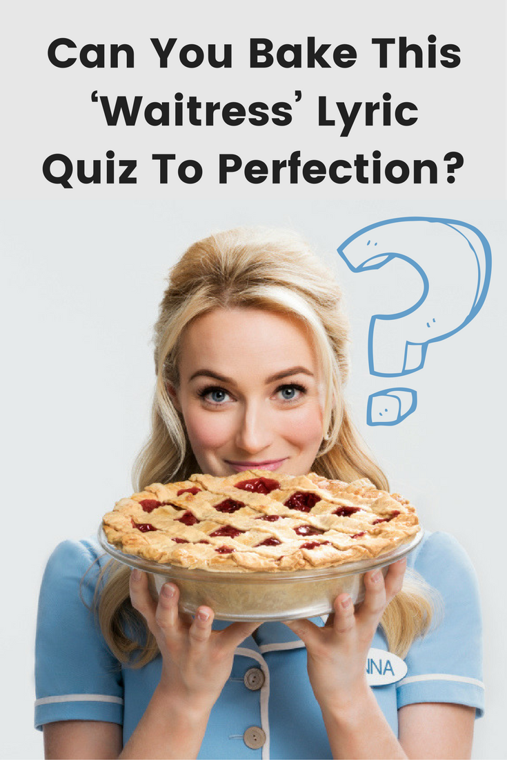 Can You Bake This \u0027Waitress\u0027 Lyric Quiz To Perfection