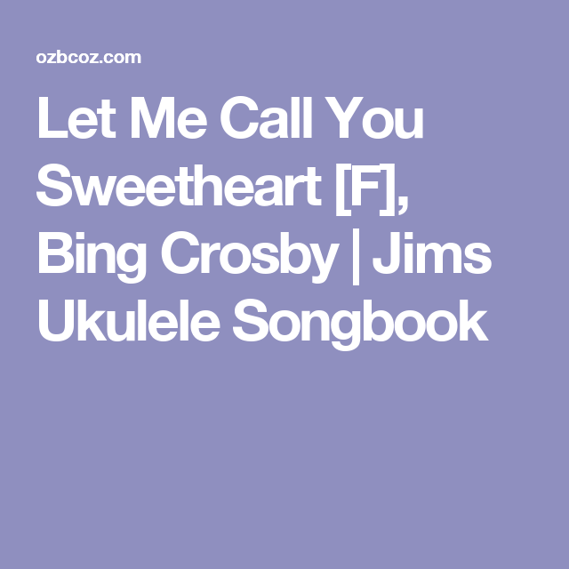 Let Me Call You Sweetheart [F], Bing Crosby | Jims Ukulele Songbook ...