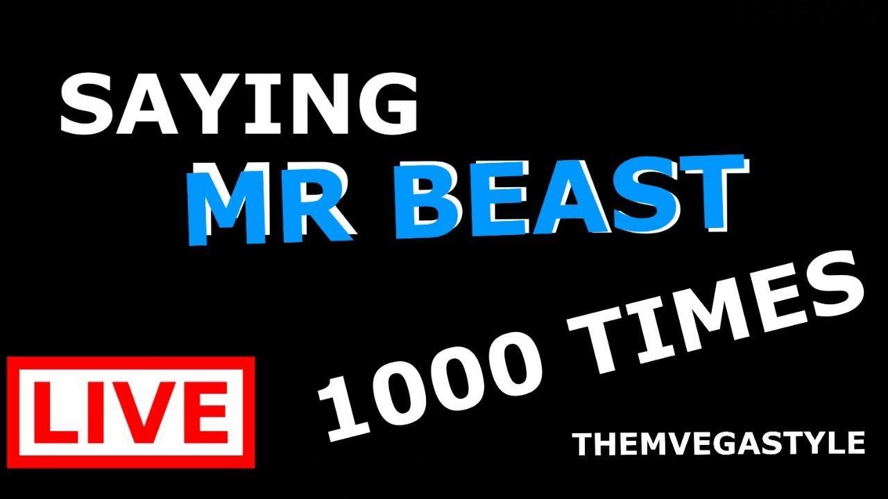 Saying MRBEAST 1000 Times LIVE-STREAM - YouTube