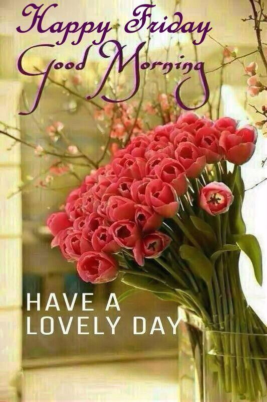 Happy Friday Good Morning Have A Lovely Day Friday Happy Friday Tgif Good