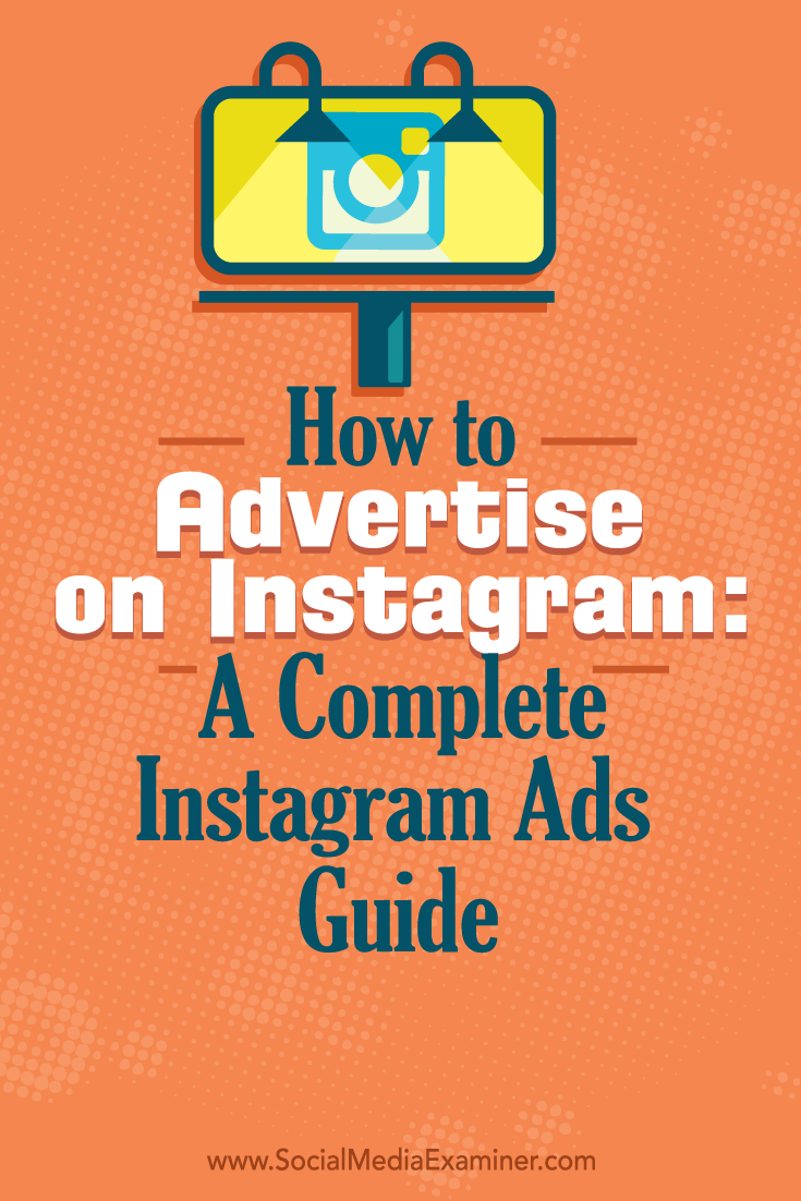 How To Advertise On Instagram A Complete Instagram Ads Guide Instagram Business Marketing Strategy Social Media Instagram Advertising