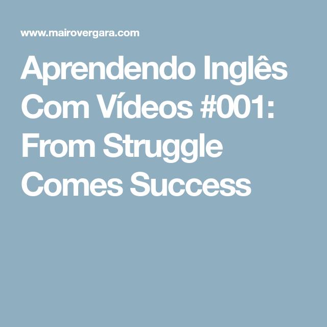 Aprendendo Inglês Com Vídeos #001: From Struggle Comes Success