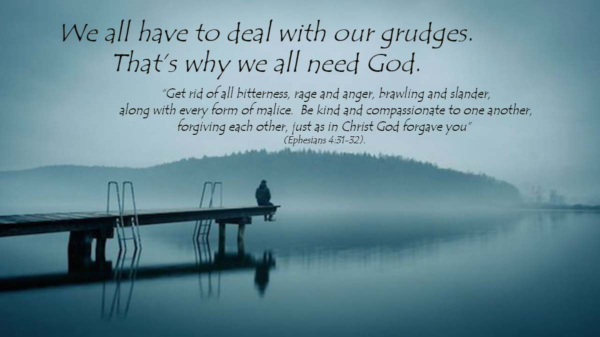 We all have to deal with our grudges. That's why we all need God.