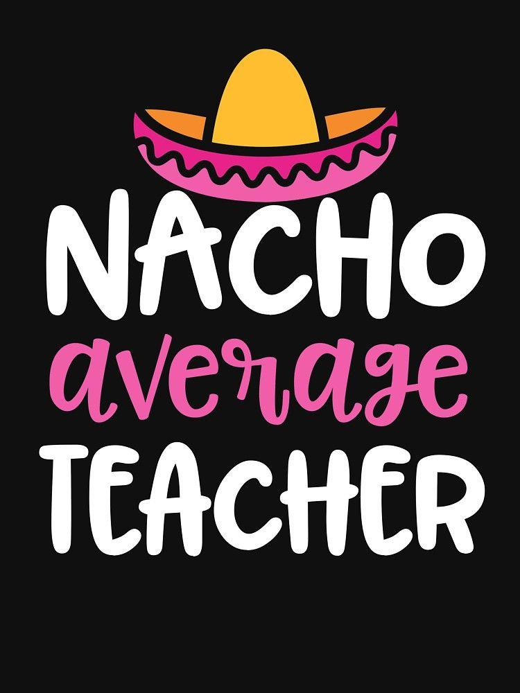Womens Teacher shirt Nacho Average Teacher Funny Tshirt