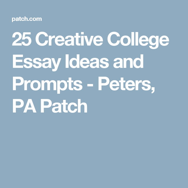 25 creative college essay ideas and prompts peters pa patch