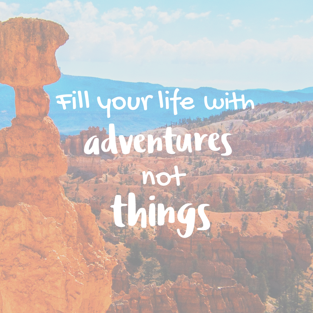 Best Quotes To Live By Tumblr: Fill Your Life With ADVENTURES, Not THINGS
