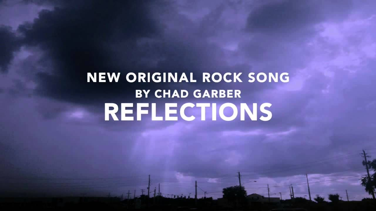 New Original Rock Song - Reflections by Chad Garber