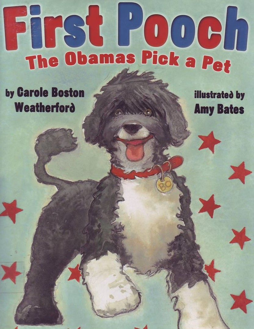 """""""First Pooch: The Obamas Pick a Pet"""" by Carole Boston Weatherford.  The new U.S. President, Barak Obama, and his family search for the perfect family dog to take to the White House.  They choose a Portuguese water dog and name him Bo."""