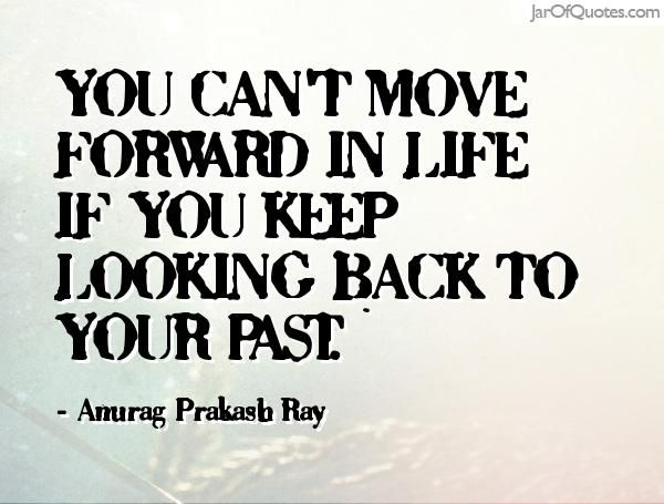 Favourite Quotes From Our Team Matt S Favourite You Can T Move Forward In Life If You Keep Looking Bac Looking Back Quotes Looking Forward Quotes Past Quotes
