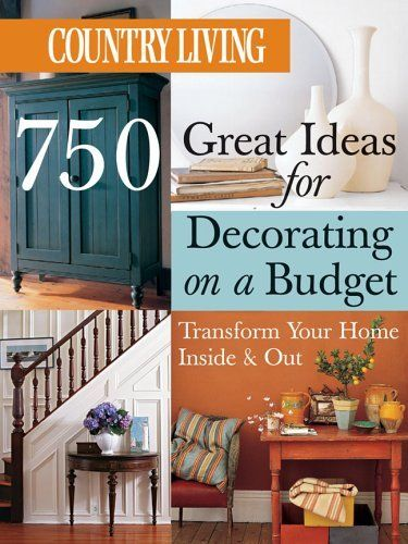 Country Living 750 Great Ideas For Decorating On A Budget