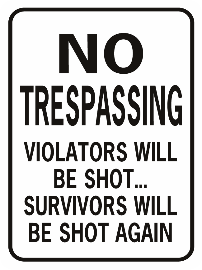 No Trespassing Shot Again World Famous Sign Co Sarcastic Quotes Funny Quotes Strong Quotes