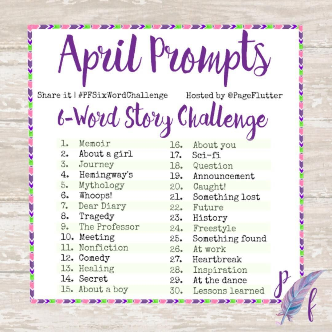 Here They Are April S 6 Word Story Challenge Prompts 6
