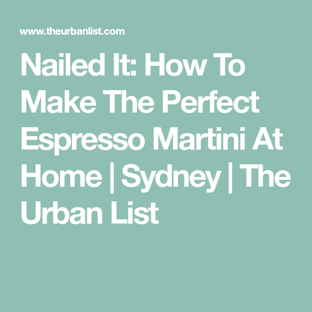 Nailed It: How To Make The Perfect Espresso Martini At
