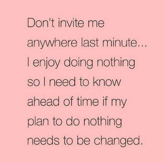 552395bc5a4d6a0942add12bbdc24b71 don't invite me anywhere last minute humor pinterest humor,Last Minute Invite