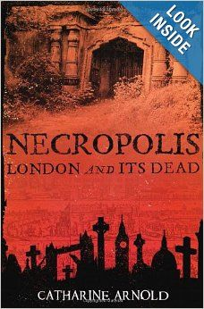 Necropolis: London and Its Dead: Catharine Arnold: 9781416502487: Amazon.com: Books
