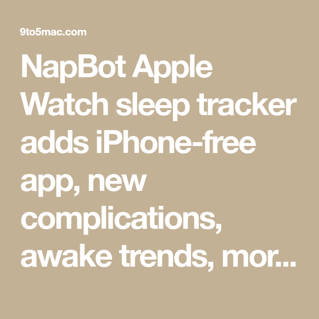 NapBot Apple Watch sleep tracker adds iPhonefree app, new