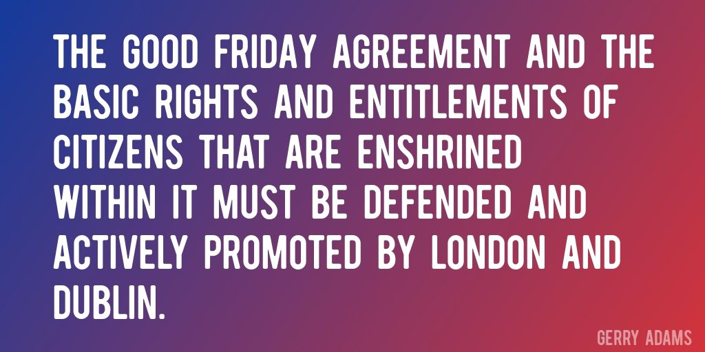 Quote by Gerry Adams \u003d\u003e The Good Friday Agreement and the basic