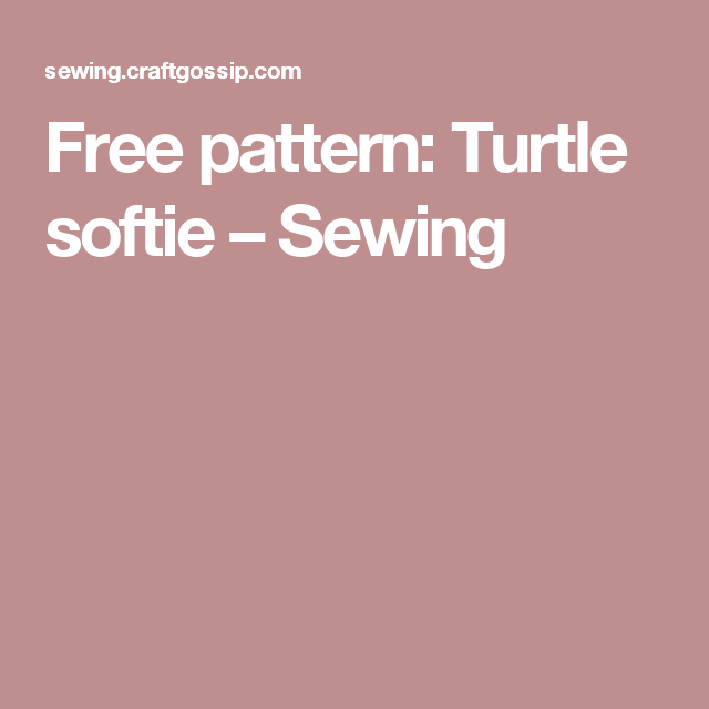Free Pattern Turtle Softie Pinterest Free Pattern Turtle And