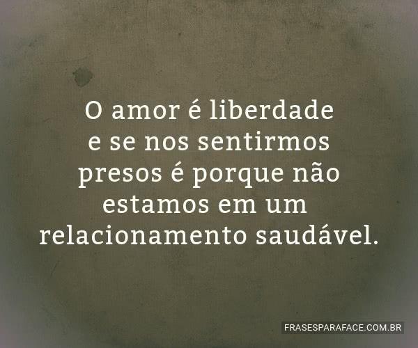 Resultado De Imagem Para Amor E Liberdade Frases Frases