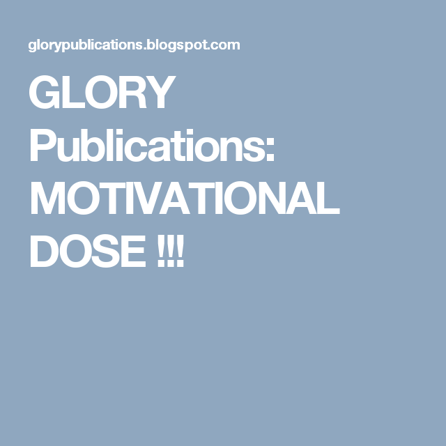 GLORY Publications: MOTIVATIONAL DOSE !!!