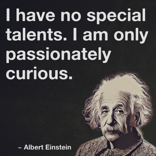 I Have No Special Talents I Am Only Passionately Curious Albert Einstein Albert Einstein Quotes Einstein Einstein Quotes