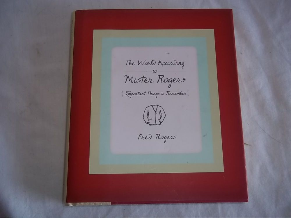 World According to Mister Rogers Important things to Remember Book