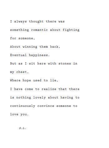 I have come to realize there is nothing lovely about having to continuously convince someone to love you
