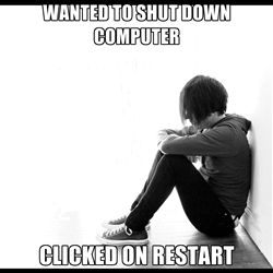 first world problems - wanted to shut down computer clicked on restart
