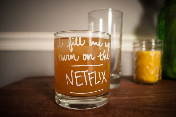 Well fill me up & turn on the Netflix | Rocks or Wine glass