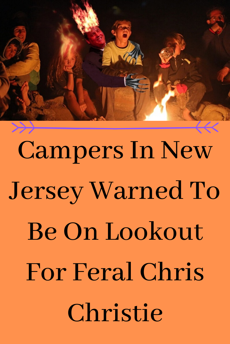 Campers In New Jersey Warned To Be On Lookout For Feral Chris Christie  Campers In New Jersey Warne