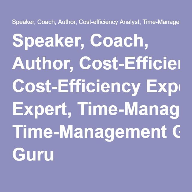 Speaker, Coach, Author, Cost-Efficiency Expert, Time