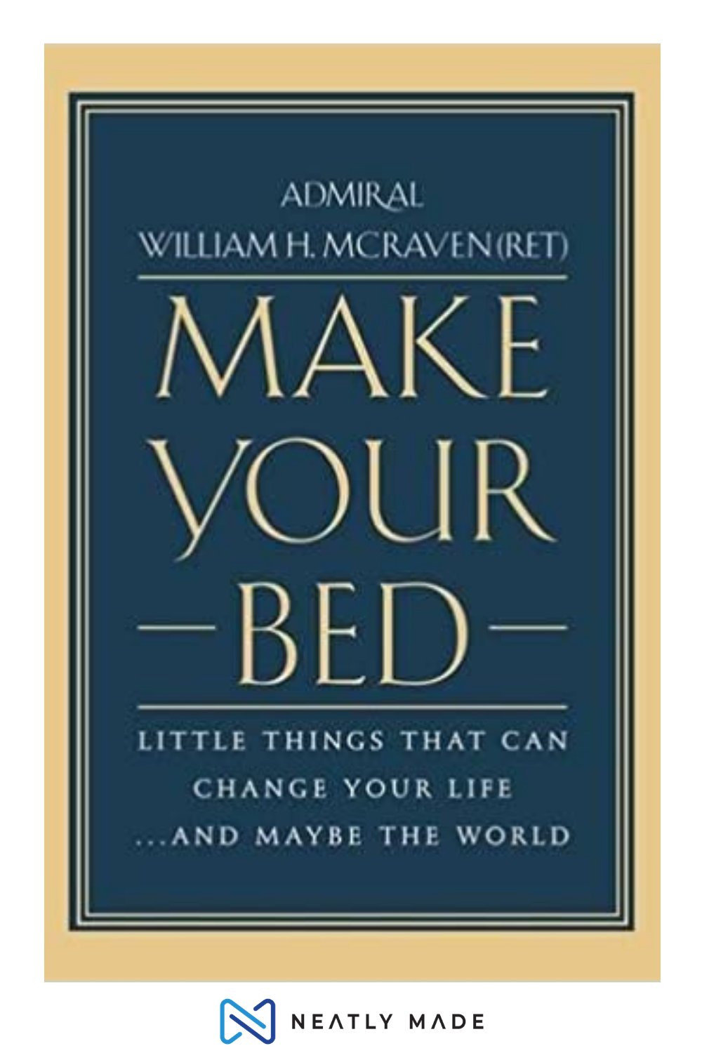 Make Your Bed Little Things That Can Change Your Life And Maybe The World In 2020 Make Your Bed Quote Of The Week Life