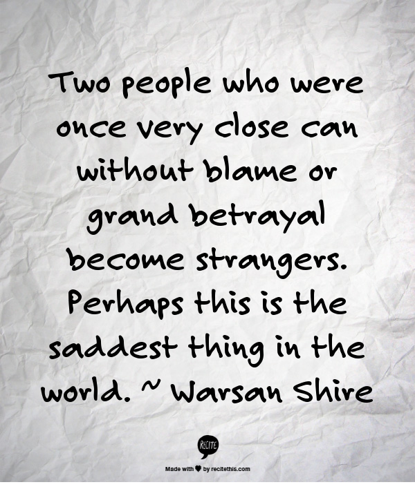 Two People Who Were Once Very Close Can Without Blame Or Grand