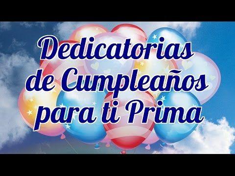 Dedicatorias Para Mi Prima De Cumpleaños Youtube Cumpleaños Prima Frases Feliz Cumpleaños Primita Hermosa Feliz Cumpleaños