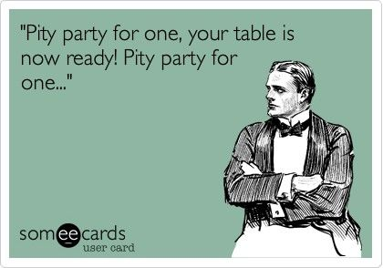552f433c762ecf445e8b2395880b802e pity party for one! funnies pinterest pity party, humor and,Self Pity Meme