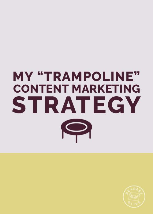My Content Marketing Strategy - Why Your Website is Like a Trampoline — content marketing and digital marketing tips for bloggers and creative entrepreneurs - Dearest Olive Studio