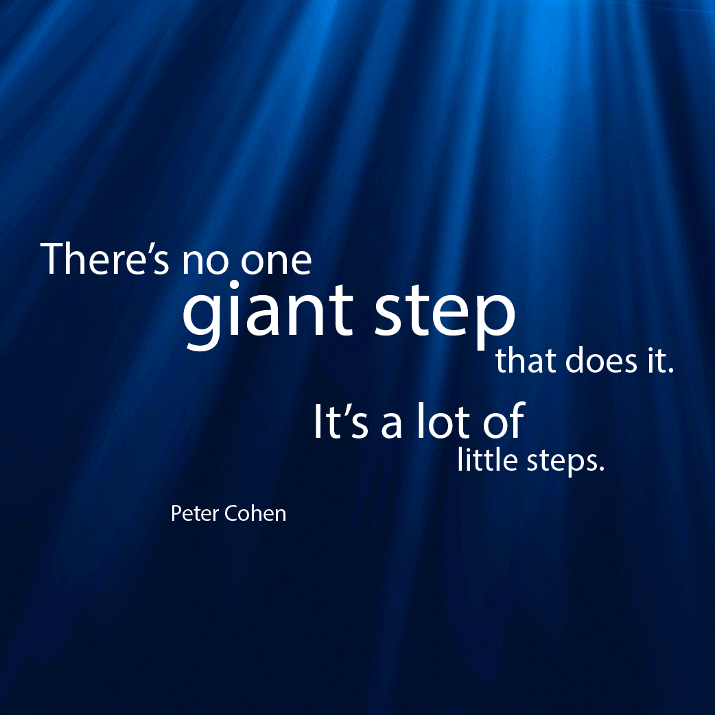 Another Great Inspiring Quote By Peter Cohen There S No One Giant Step That Does It It S A Lot Of Little S Inspirational Quotes Giant Steps Quote Of The Day