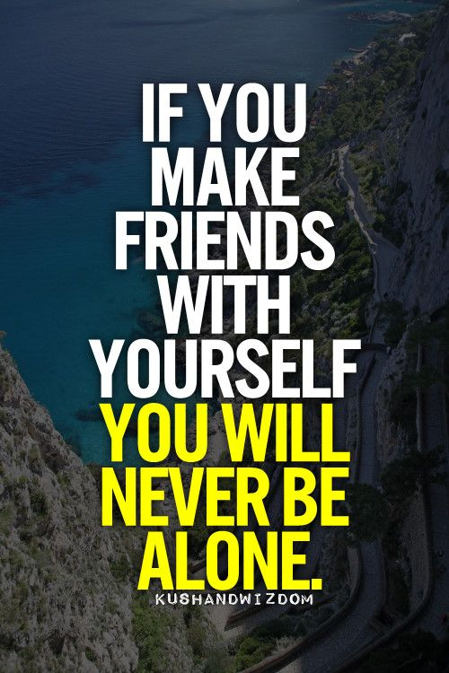 Sometimes You Have To Be Your Own Best Friend Friendship Day Quotes Best Friend Quotes Happy Friendship Day