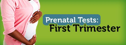 Prenatal Tests: First Trimester