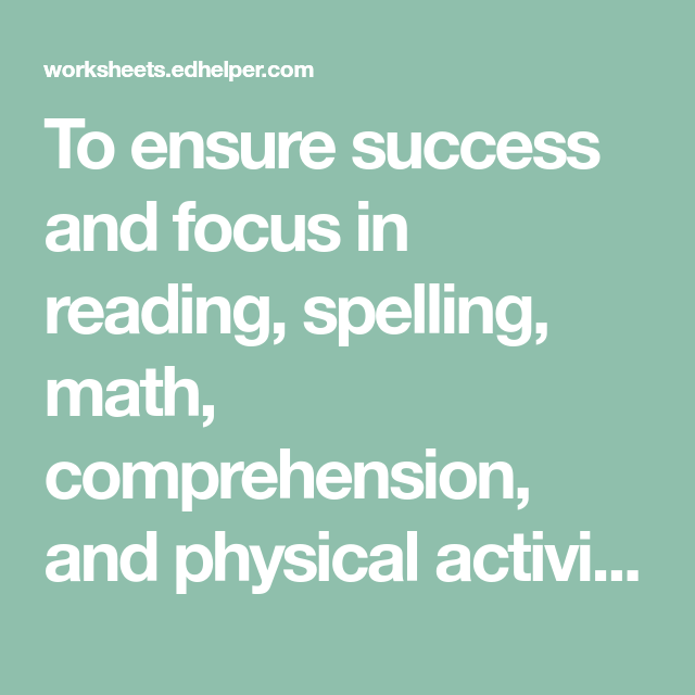 To ensure success and focus in reading, spelling, math ...