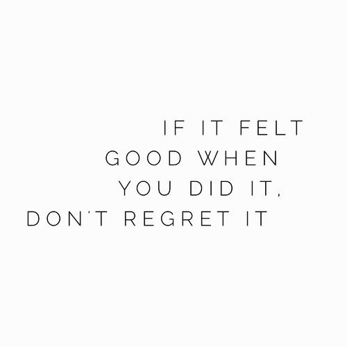 I Don T Regret A Thing As What My Mom Said If It Made You Happy Don T Regret A Thing But Only Regret I Have Is That Words Quotes Words Fashion Quotes Mottos