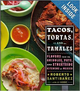 Tacos, Tortas, and Tamales: Flavors from the Griddles, Pots, and Streetside Kitchens of Mexico: Roberto Santibanez, JJ Goode, Todd Coleman: ...