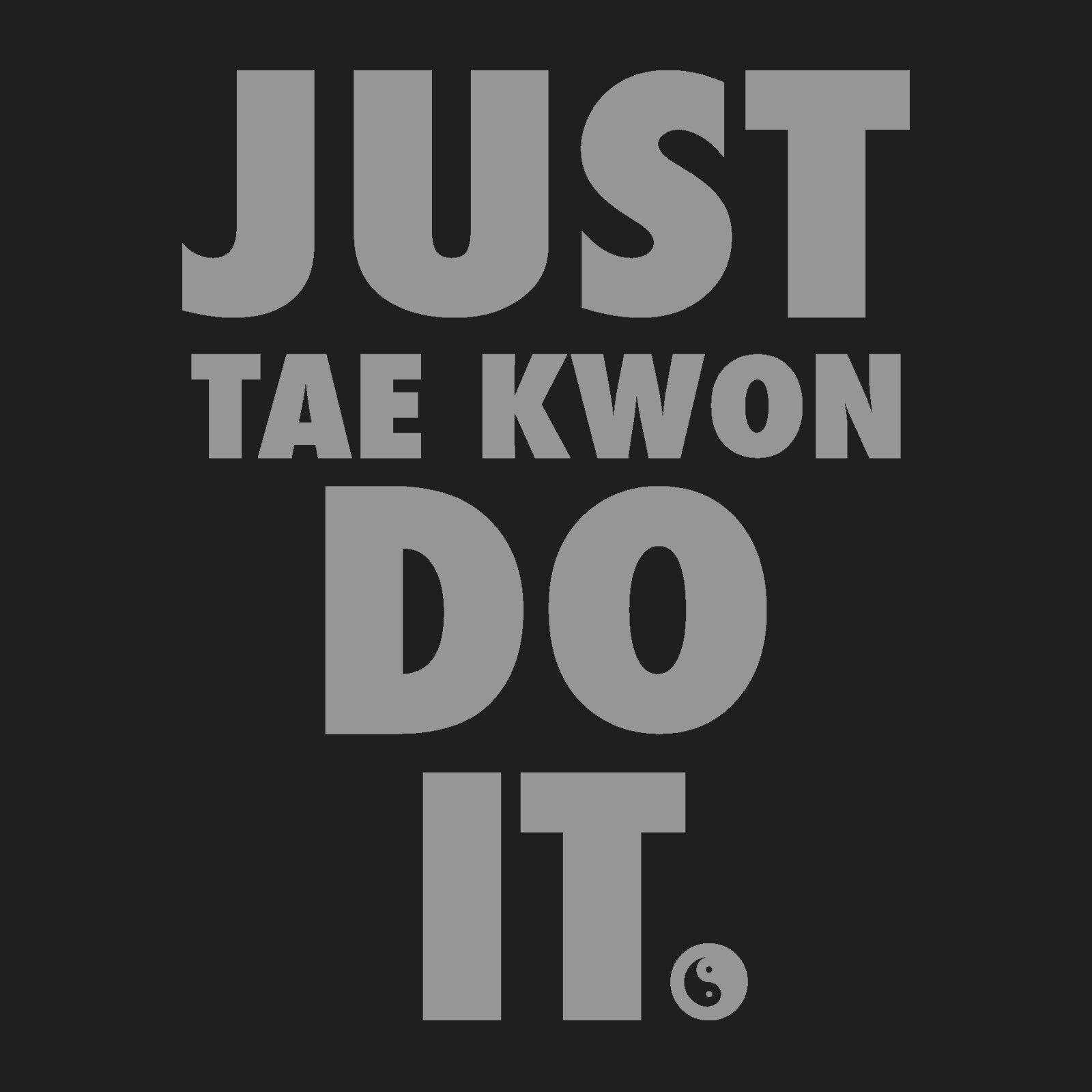 """Taekwondo Quotes Taekwondo Tshirt Front Print  """"just Tae Kwon Do It"""" Text"""